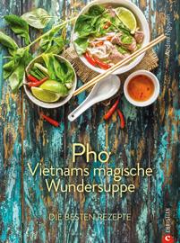 Pho: Vietnams magische Wundersuppe